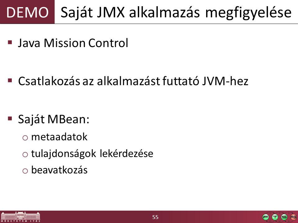 55 DEMO  Java Mission Control  Csatlakozás az alkalmazást futtató JVM-hez  Saját MBean: o metaadatok o tulajdonságok lekérdezése o beavatkozás Saját JMX alkalmazás megfigyelése