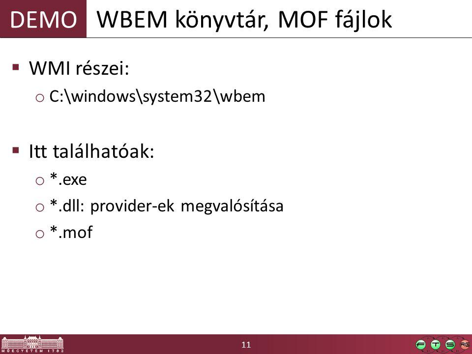11 DEMO  WMI részei: o C:\windows\system32\wbem  Itt találhatóak: o *.exe o *.dll: provider-ek megvalósítása o *.mof WBEM könyvtár, MOF fájlok