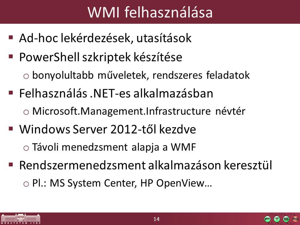 14 WMI felhasználása  Ad-hoc lekérdezések, utasítások  PowerShell szkriptek készítése o bonyolultabb műveletek, rendszeres feladatok  Felhasználás.