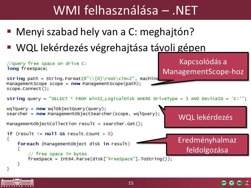 15 WMI felhasználása –.NET  Menyi szabad hely van a C: meghajtón?  WQL lekérdezés végrehajtása távoli gépen Kapcsolódás a ManagementScope-hoz WQL le