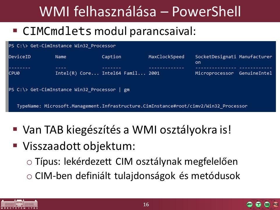 16 WMI felhasználása – PowerShell  CIMCmdlets modul parancsaival:  Van TAB kiegészítés a WMI osztályokra is!  Visszaadott objektum: o Típus: lekérd