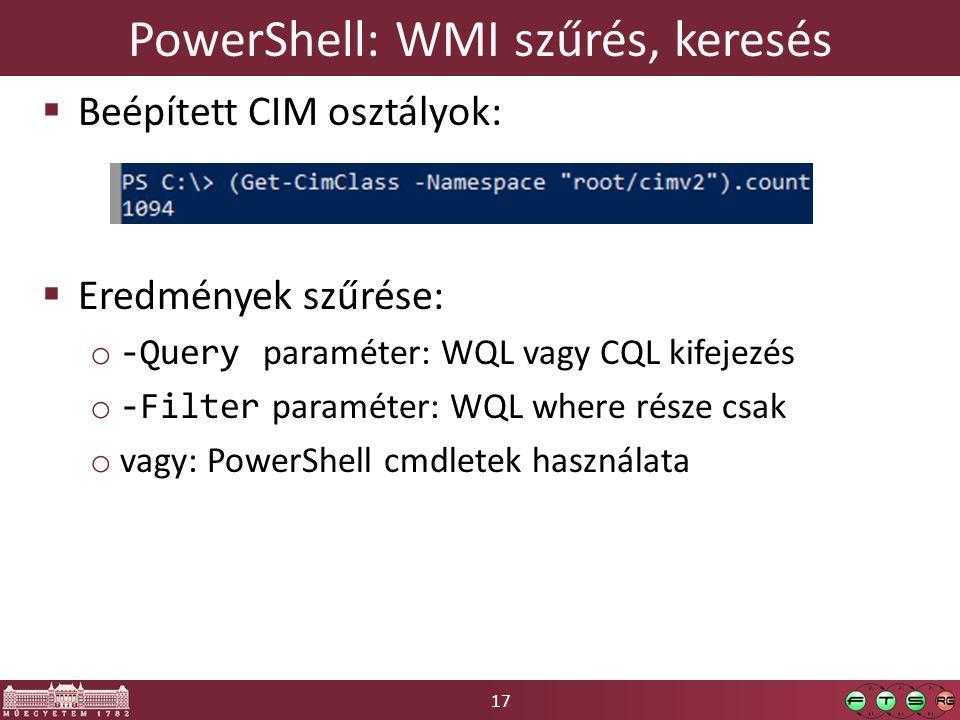 17 PowerShell: WMI szűrés, keresés  Beépített CIM osztályok:  Eredmények szűrése: o -Query paraméter: WQL vagy CQL kifejezés o -Filter paraméter: WQ