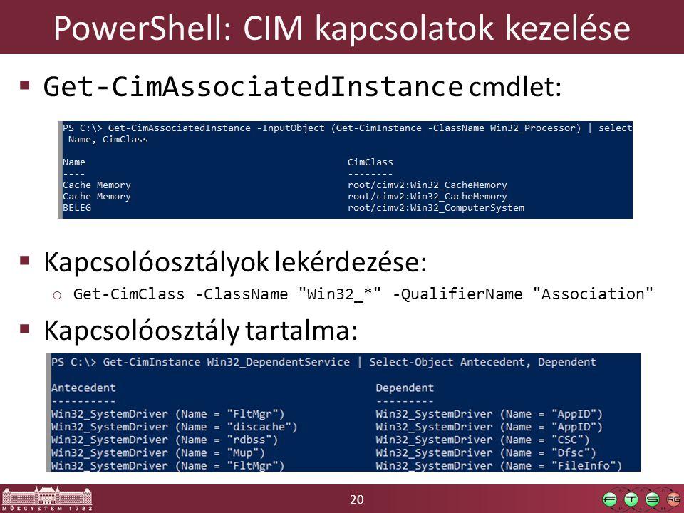 20 PowerShell: CIM kapcsolatok kezelése  Get-CimAssociatedInstance cmdlet:  Kapcsolóosztályok lekérdezése: o Get-CimClass -ClassName
