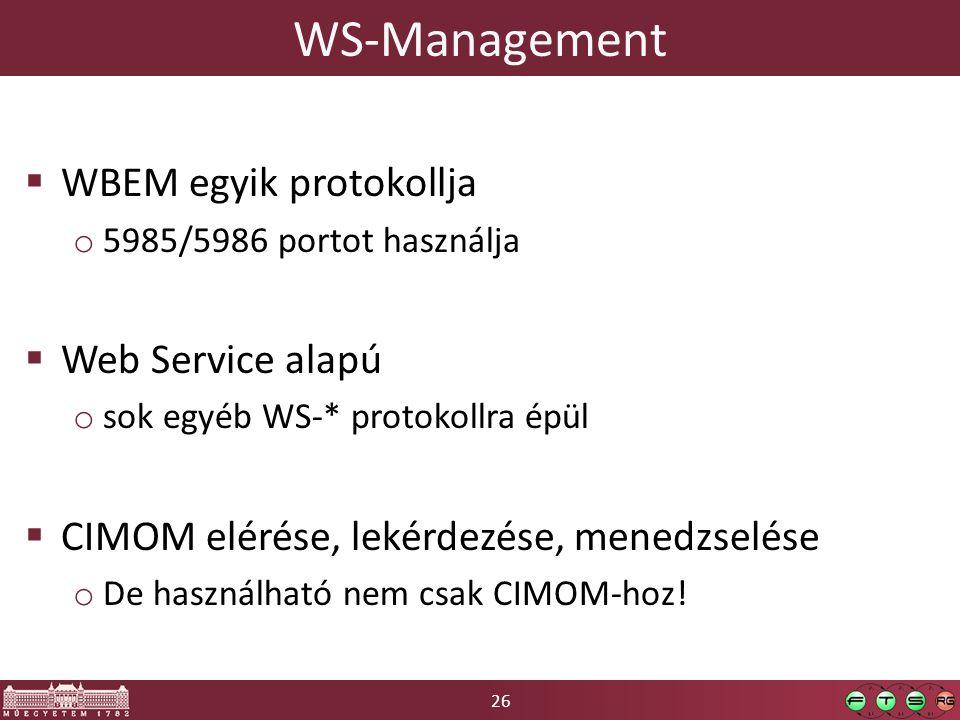 26 WS-Management  WBEM egyik protokollja o 5985/5986 portot használja  Web Service alapú o sok egyéb WS-* protokollra épül  CIMOM elérése, lekérdez
