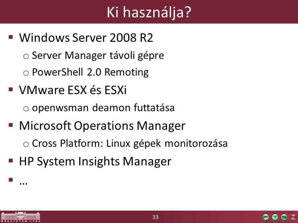 33 Ki használja?  Windows Server 2008 R2 o Server Manager távoli gépre o PowerShell 2.0 Remoting  VMware ESX és ESXi o openwsman deamon futtatása 
