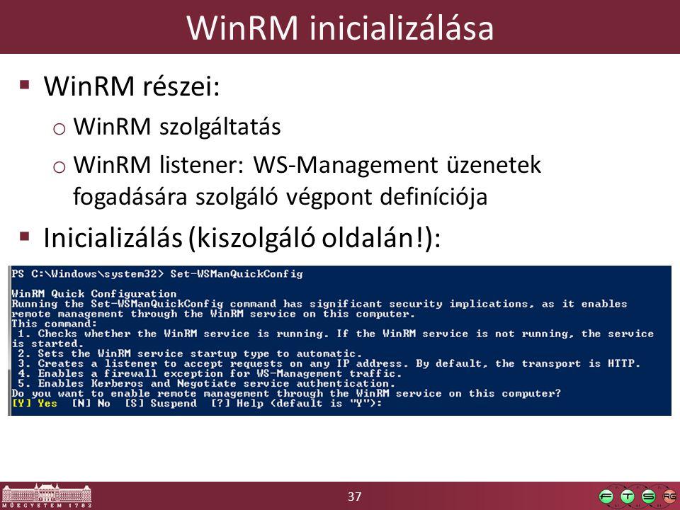 37 WinRM inicializálása  WinRM részei: o WinRM szolgáltatás o WinRM listener: WS-Management üzenetek fogadására szolgáló végpont definíciója  Inicia