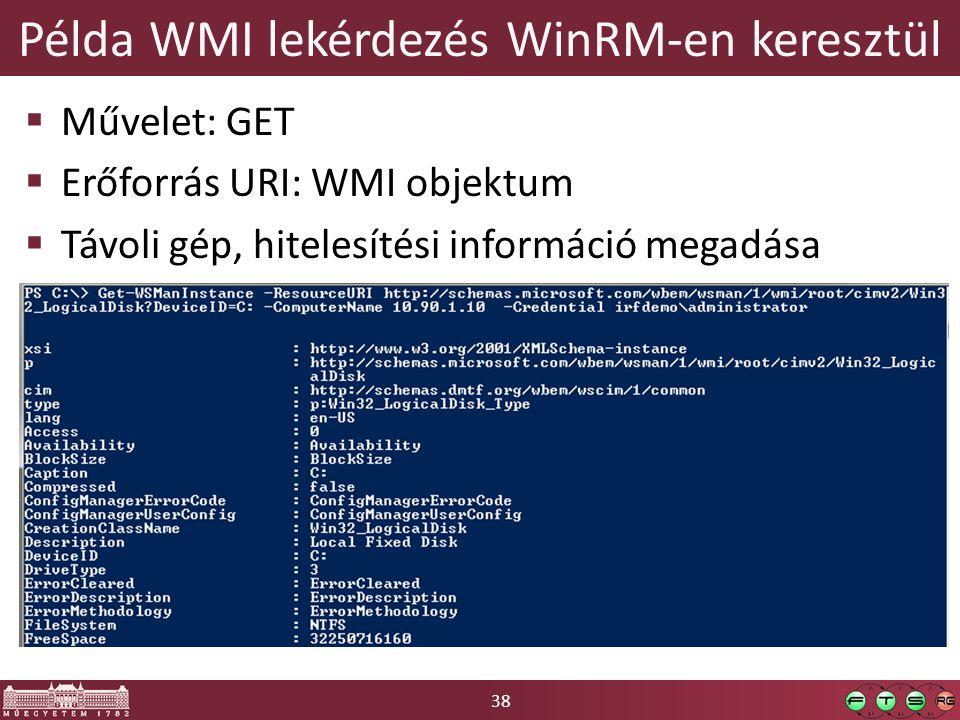 38 Példa WMI lekérdezés WinRM-en keresztül  Művelet: GET  Erőforrás URI: WMI objektum  Távoli gép, hitelesítési információ megadása