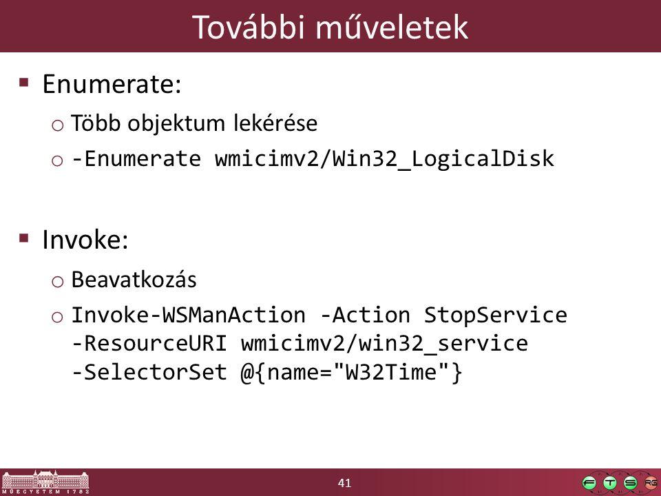 41 További műveletek  Enumerate: o Több objektum lekérése o -Enumerate wmicimv2/Win32_LogicalDisk  Invoke: o Beavatkozás o Invoke-WSManAction -Actio
