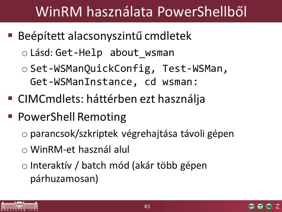 43 WinRM használata PowerShellből  Beépített alacsonyszintű cmdletek o Lásd: Get-Help about_wsman o Set-WSManQuickConfig, Test-WSMan, Get-WSManInstan