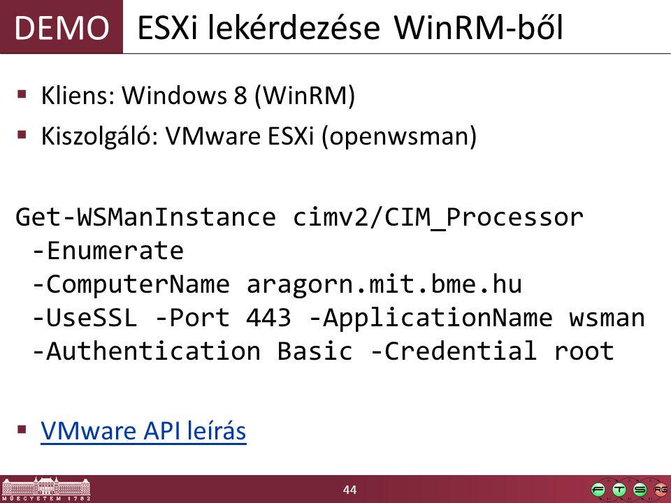 44 DEMO  Kliens: Windows 8 (WinRM)  Kiszolgáló: VMware ESXi (openwsman) Get-WSManInstance cimv2/CIM_Processor -Enumerate -ComputerName aragorn.mit.b