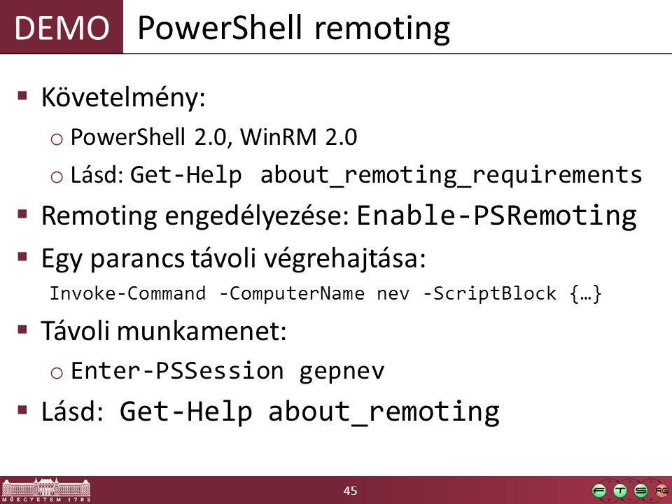 45 DEMO  Követelmény: o PowerShell 2.0, WinRM 2.0 o Lásd: Get-Help about_remoting_requirements  Remoting engedélyezése: Enable-PSRemoting  Egy para