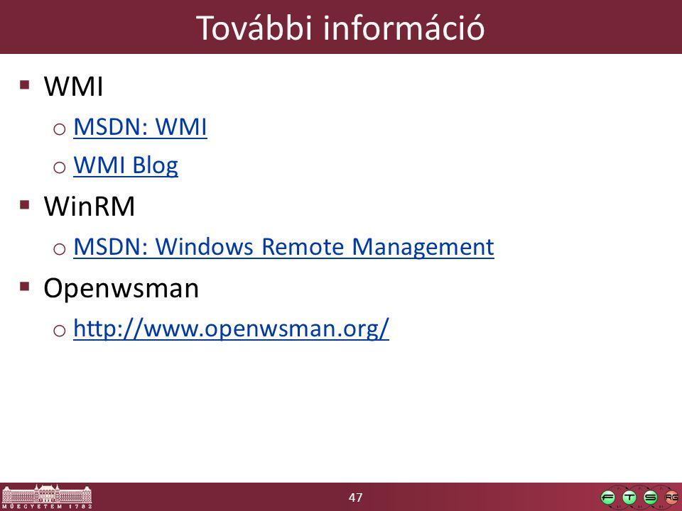 47 További információ  WMI o MSDN: WMI MSDN: WMI o WMI Blog WMI Blog  WinRM o MSDN: Windows Remote Management MSDN: Windows Remote Management  Open