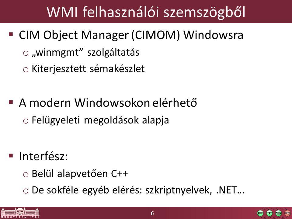"""6 WMI felhasználói szemszögből  CIM Object Manager (CIMOM) Windowsra o """"winmgmt"""" szolgáltatás o Kiterjesztett sémakészlet  A modern Windowsokon elér"""