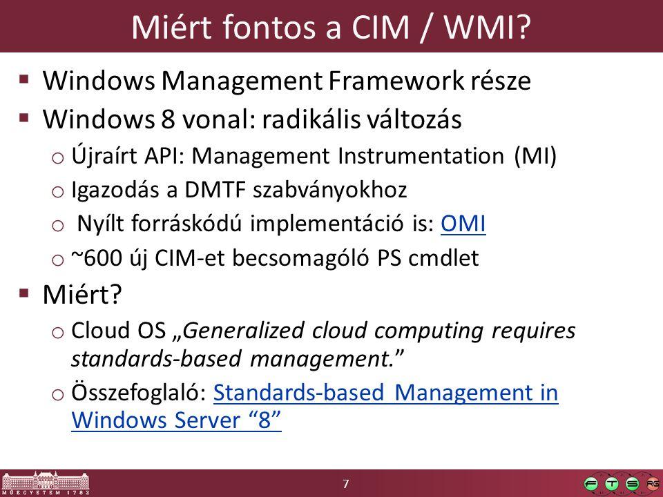 7 Miért fontos a CIM / WMI?  Windows Management Framework része  Windows 8 vonal: radikális változás o Újraírt API: Management Instrumentation (MI)