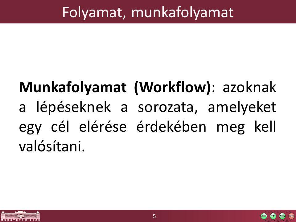 5 Folyamat, munkafolyamat Munkafolyamat (Workflow): azoknak a lépéseknek a sorozata, amelyeket egy cél elérése érdekében meg kell valósítani.