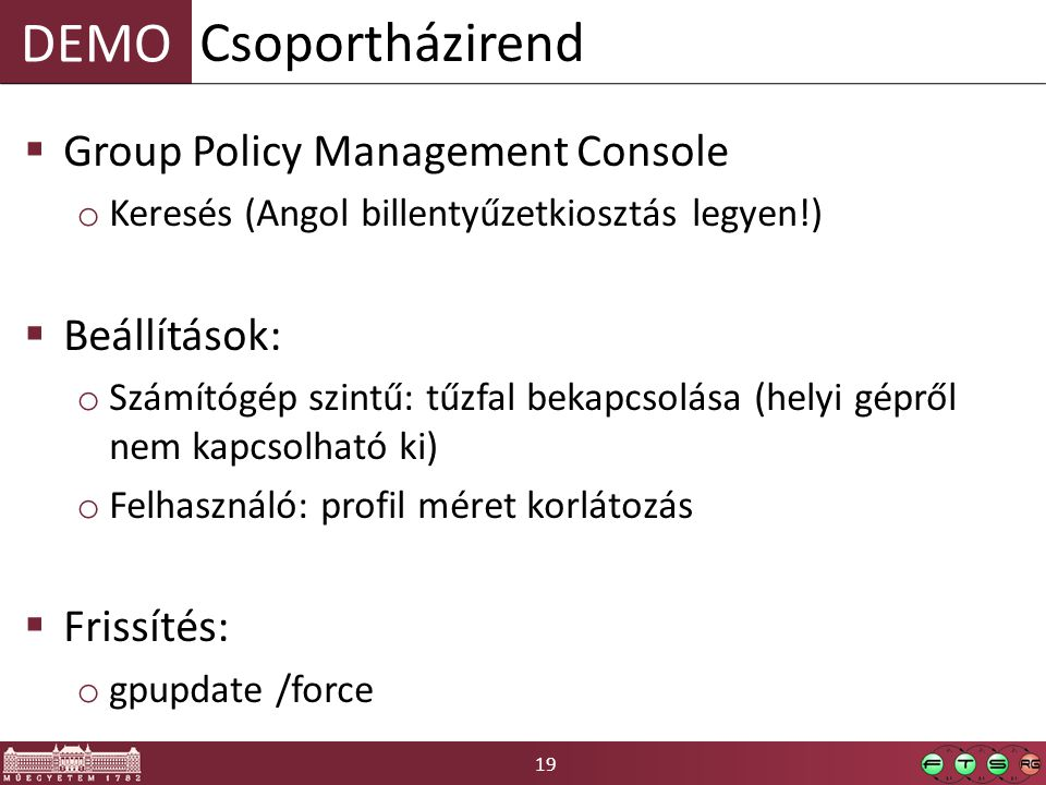 DEMO 19  Group Policy Management Console o Keresés (Angol billentyűzetkiosztás legyen!)  Beállítások: o Számítógép szintű: tűzfal bekapcsolása (hely
