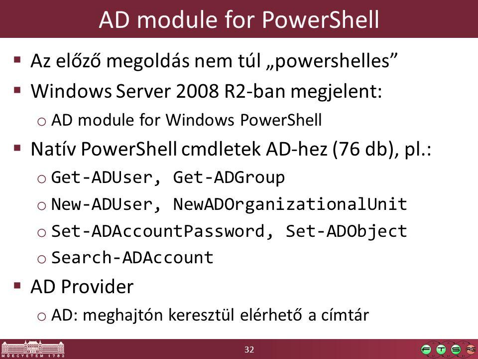 """32 AD module for PowerShell  Az előző megoldás nem túl """"powershelles""""  Windows Server 2008 R2-ban megjelent: o AD module for Windows PowerShell  Na"""