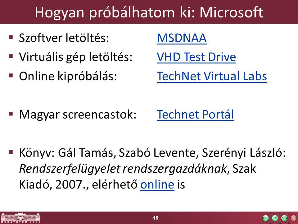 48 Hogyan próbálhatom ki: Microsoft  Szoftver letöltés: MSDNAAMSDNAA  Virtuális gép letöltés: VHD Test DriveVHD Test Drive  Online kipróbálás: Tech