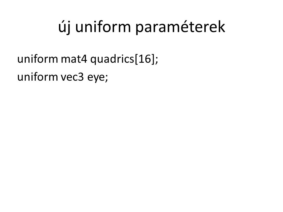 új uniform paraméterek uniform mat4 quadrics[16]; uniform vec3 eye;