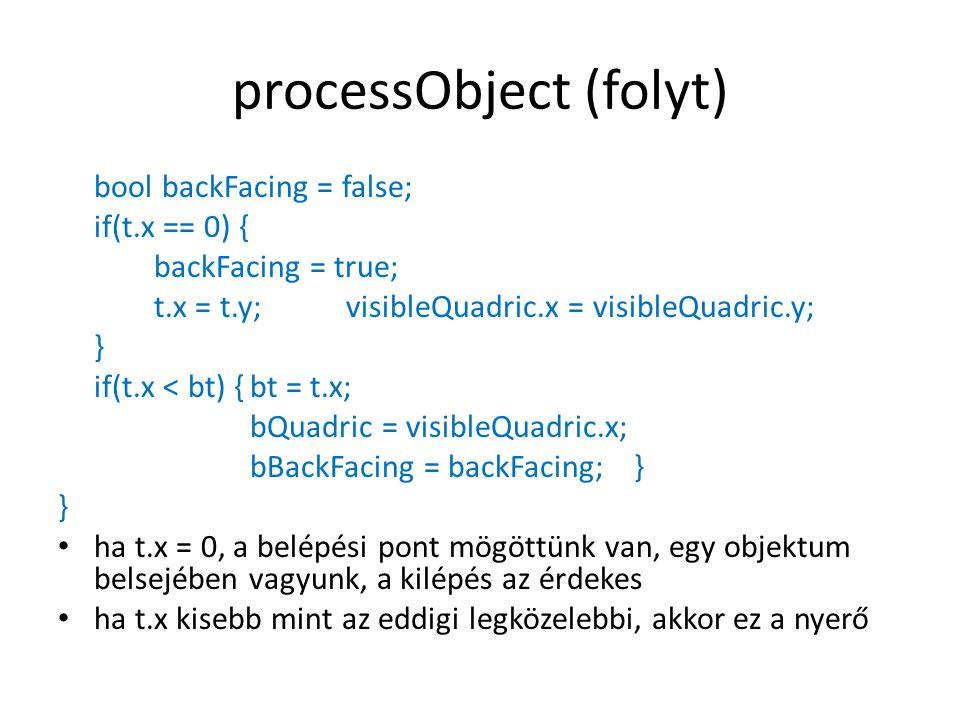 processObject (folyt) bool backFacing = false; if(t.x == 0) { backFacing = true; t.x = t.y;visibleQuadric.x = visibleQuadric.y; } if(t.x < bt) {bt = t