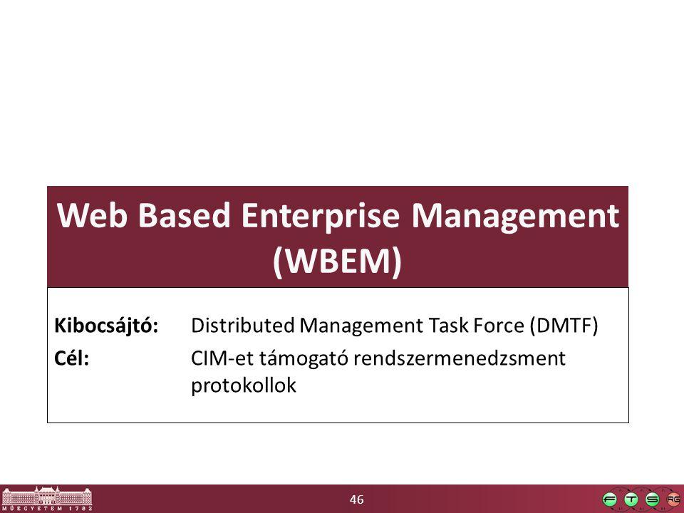 46 Web Based Enterprise Management (WBEM) Kibocsájtó: Distributed Management Task Force (DMTF) Cél: CIM-et támogató rendszermenedzsment protokollok