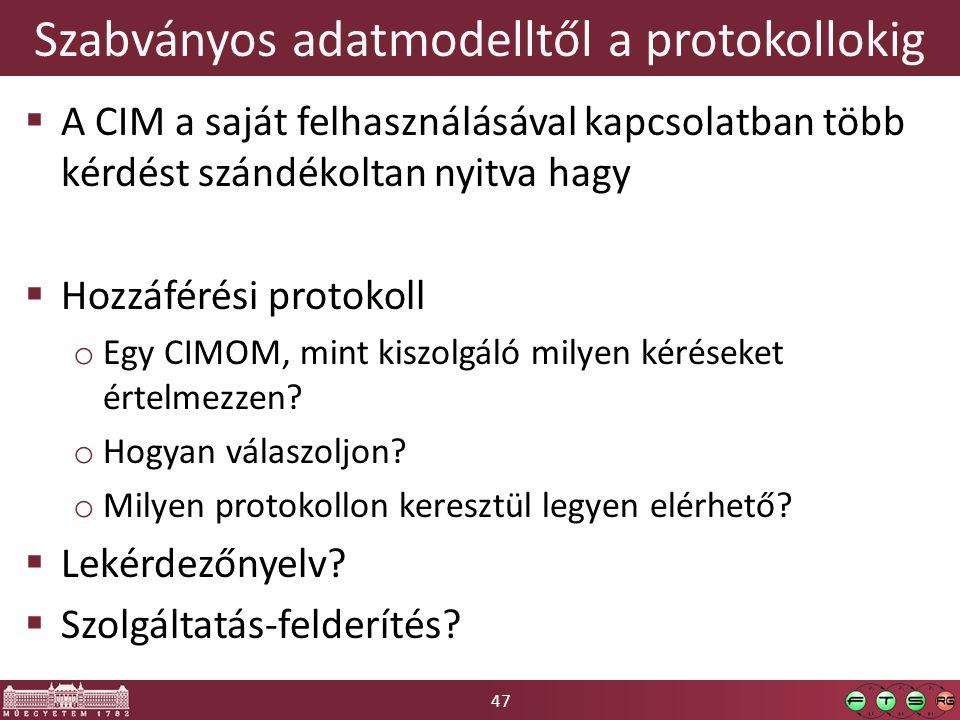 47 Szabványos adatmodelltől a protokollokig  A CIM a saját felhasználásával kapcsolatban több kérdést szándékoltan nyitva hagy  Hozzáférési protokoll o Egy CIMOM, mint kiszolgáló milyen kéréseket értelmezzen.