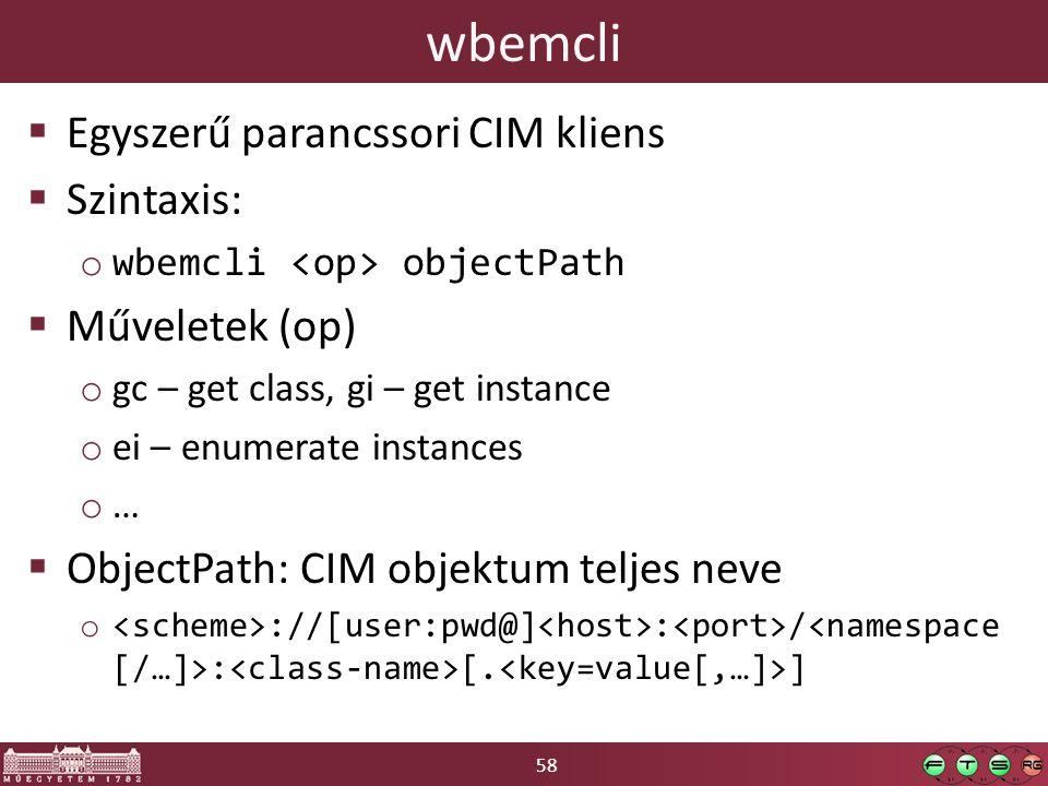 58 wbemcli  Egyszerű parancssori CIM kliens  Szintaxis: o wbemcli objectPath  Műveletek (op) o gc – get class, gi – get instance o ei – enumerate instances o …  ObjectPath: CIM objektum teljes neve o ://[user:pwd@] : / : [.