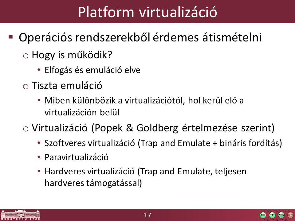 17 Platform virtualizáció  Operációs rendszerekből érdemes átismételni o Hogy is működik.