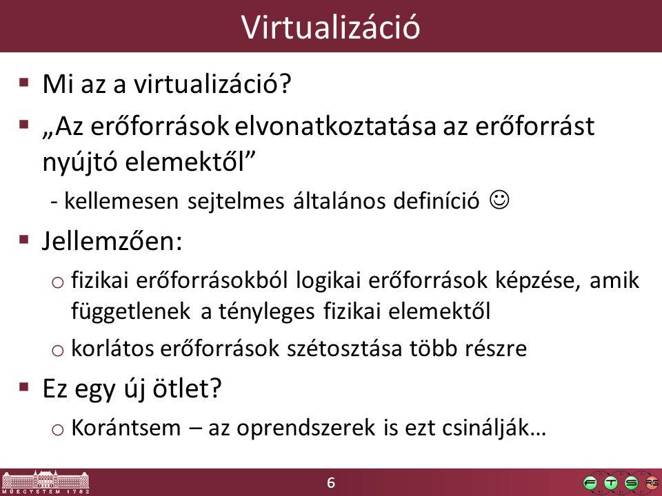 7 Tartalom  Ismétlés (lásd Operációs rendszerek) o Virtualizáció fajtái o Platform virtualizációs megoldások o Kliens oldali virtualizációs igények  Szerver oldali virtualizáció