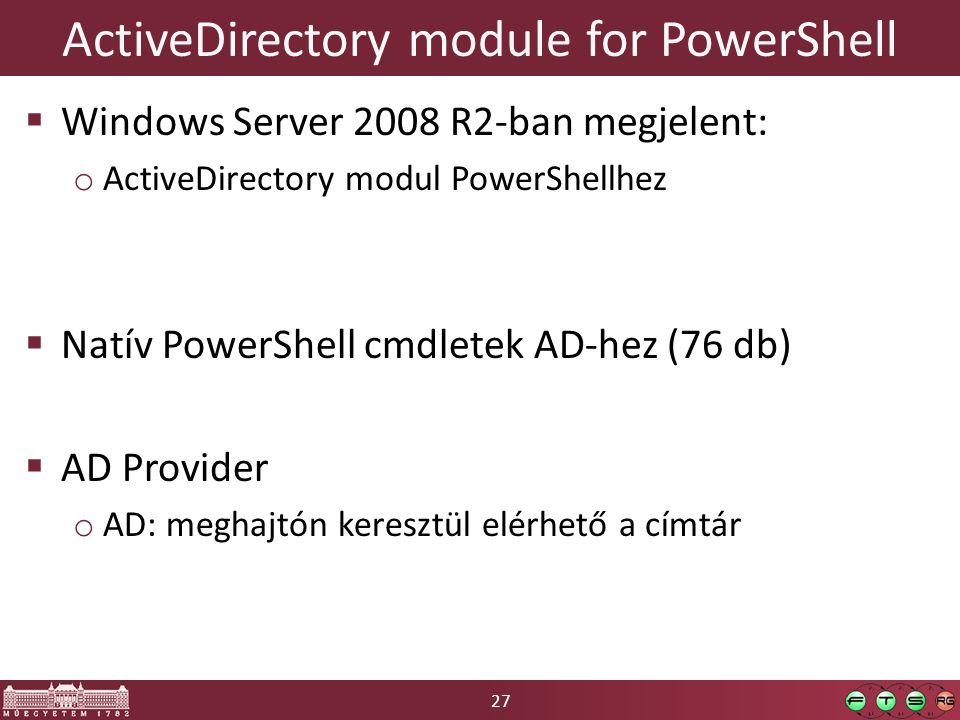 27 ActiveDirectory module for PowerShell  Windows Server 2008 R2-ban megjelent: o ActiveDirectory modul PowerShellhez  Natív PowerShell cmdletek AD-hez (76 db)  AD Provider o AD: meghajtón keresztül elérhető a címtár