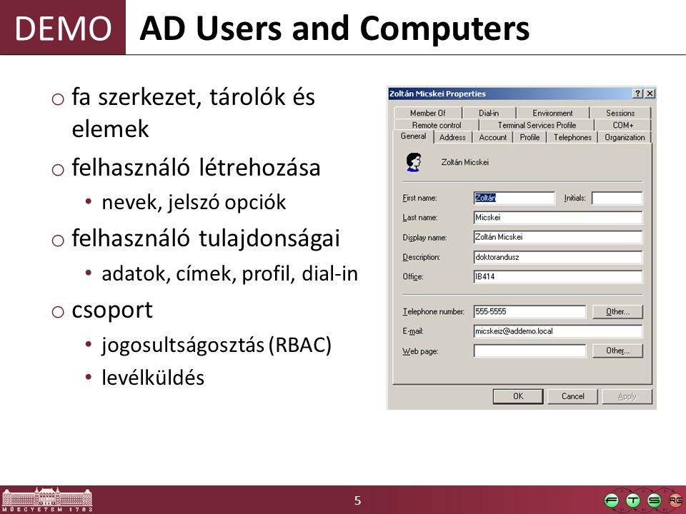 DEMO 5 o fa szerkezet, tárolók és elemek o felhasználó létrehozása nevek, jelszó opciók o felhasználó tulajdonságai adatok, címek, profil, dial-in o csoport jogosultságosztás (RBAC) levélküldés AD Users and Computers