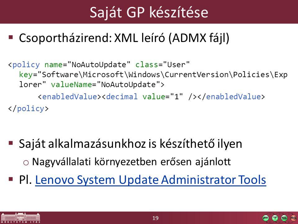 19 Saját GP készítése  Csoportházirend: XML leíró (ADMX fájl)  Saját alkalmazásunkhoz is készíthető ilyen o Nagyvállalati környezetben erősen ajánlott  Pl.