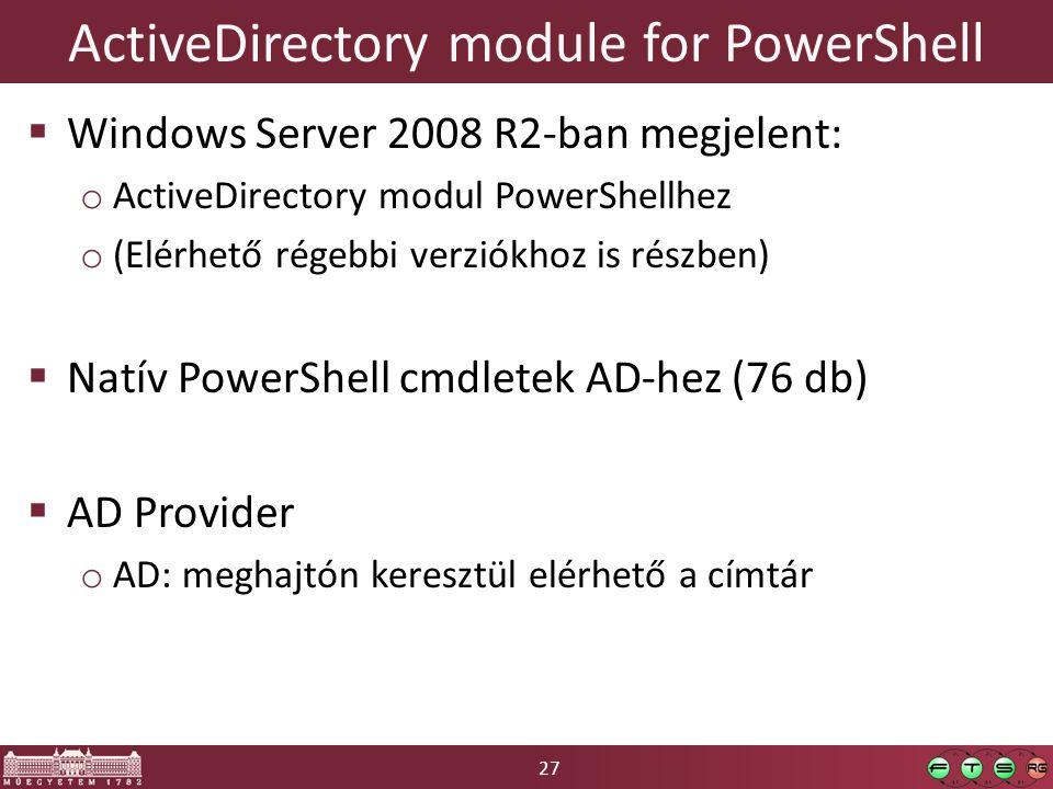27 ActiveDirectory module for PowerShell  Windows Server 2008 R2-ban megjelent: o ActiveDirectory modul PowerShellhez o (Elérhető régebbi verziókhoz is részben)  Natív PowerShell cmdletek AD-hez (76 db)  AD Provider o AD: meghajtón keresztül elérhető a címtár