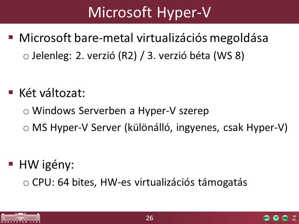26 Microsoft Hyper-V  Microsoft bare-metal virtualizációs megoldása o Jelenleg: 2. verzió (R2) / 3. verzió béta (WS 8)  Két változat: o Windows Serv