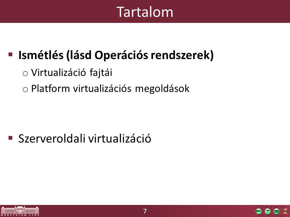 7 Tartalom  Ismétlés (lásd Operációs rendszerek) o Virtualizáció fajtái o Platform virtualizációs megoldások  Szerveroldali virtualizáció