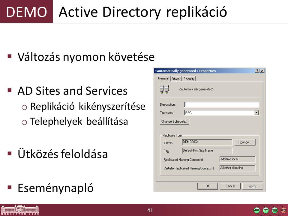 41 DEMO  Változás nyomon követése  AD Sites and Services o Replikáció kikényszerítése o Telephelyek beállítása  Ütközés feloldása  Eseménynapló Active Directory replikáció