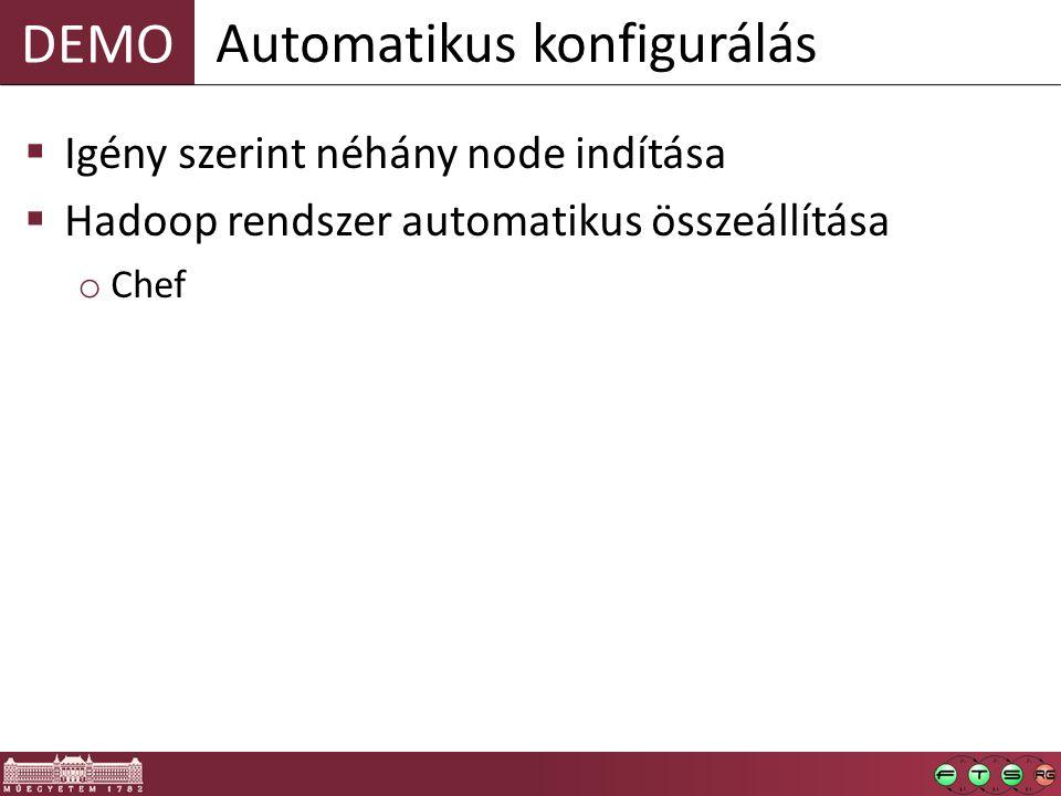 DEMO  Igény szerint néhány node indítása  Hadoop rendszer automatikus összeállítása o Chef Automatikus konfigurálás