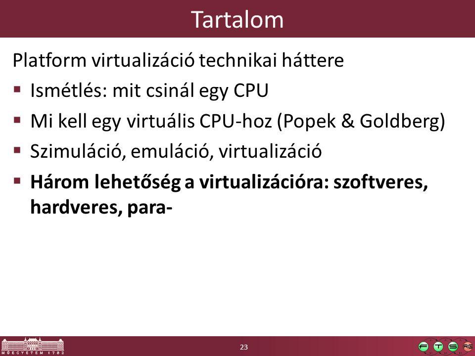 Tartalom Platform virtualizáció technikai háttere  Ismétlés: mit csinál egy CPU  Mi kell egy virtuális CPU-hoz (Popek & Goldberg)  Szimuláció, emuláció, virtualizáció  Három lehetőség a virtualizációra: szoftveres, hardveres, para- 23