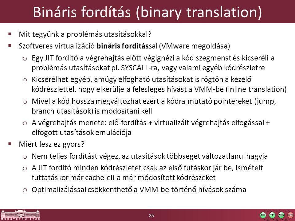 Bináris fordítás (binary translation)  Mit tegyünk a problémás utasításokkal.