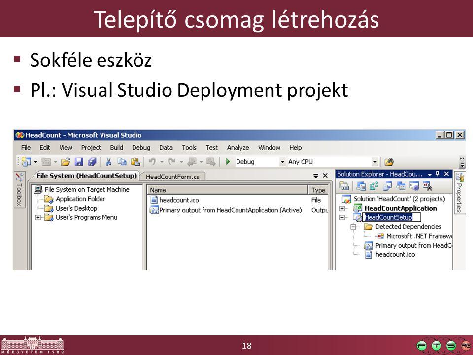 18 Telepítő csomag létrehozás  Sokféle eszköz  Pl.: Visual Studio Deployment projekt