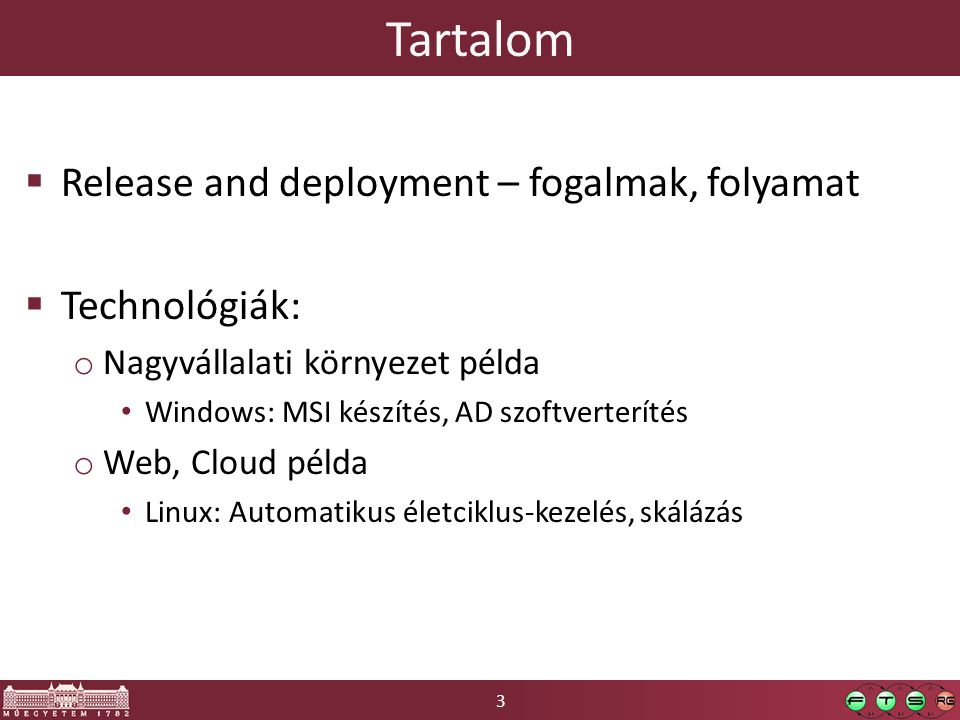 3 Tartalom  Release and deployment – fogalmak, folyamat  Technológiák: o Nagyvállalati környezet példa Windows: MSI készítés, AD szoftverterítés o Web, Cloud példa Linux: Automatikus életciklus-kezelés, skálázás