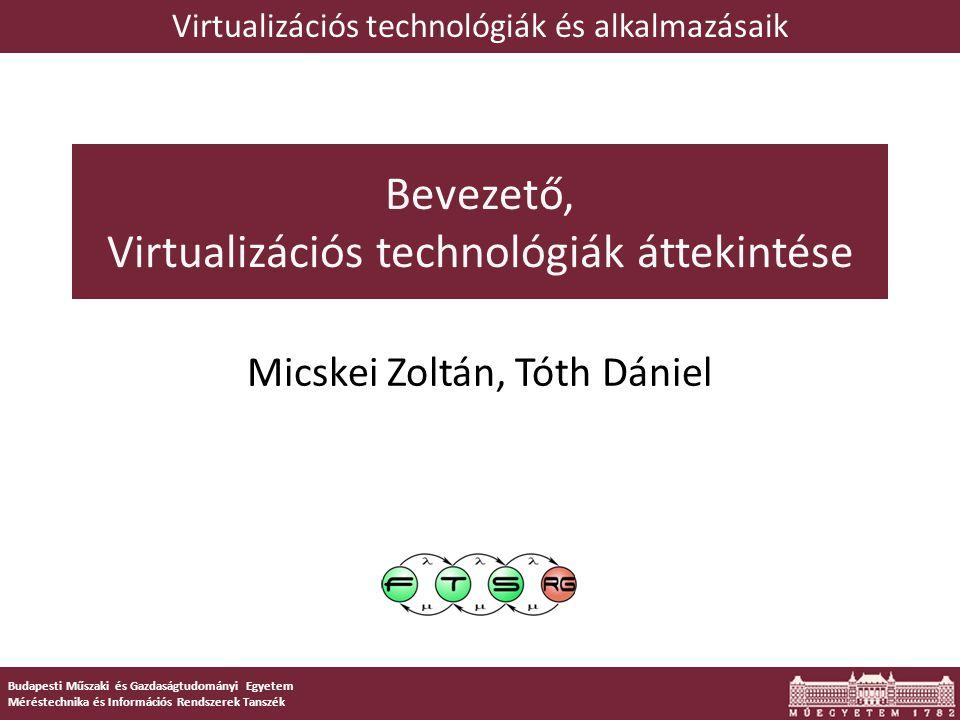 Budapesti Műszaki és Gazdaságtudományi Egyetem Méréstechnika és Információs Rendszerek Tanszék Bevezető, Virtualizációs technológiák áttekintése Micsk