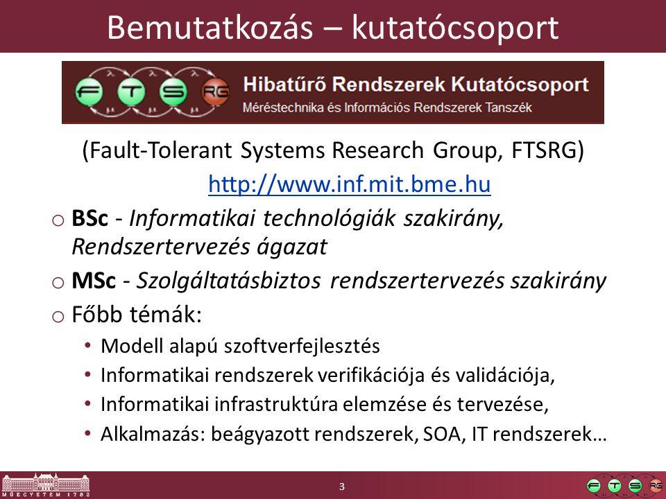 Bemutatkozás – kutatócsoport (Fault-Tolerant Systems Research Group, FTSRG) http://www.inf.mit.bme.hu o BSc - Informatikai technológiák szakirány, Ren