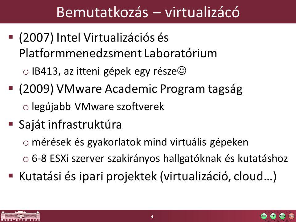 Bemutatkozás – virtualizácó  (2007) Intel Virtualizációs és Platformmenedzsment Laboratórium o IB413, az itteni gépek egy része  (2009) VMware Acade