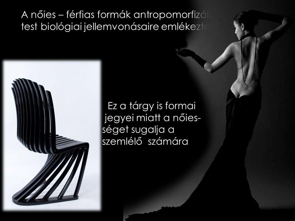 A nőies – férfias formák antropomorfizálóak, az emberi test biológiai jellemvonásaire emlékeztetnek. Ez a tárgy is formai jegyei miatt a nőies- séget