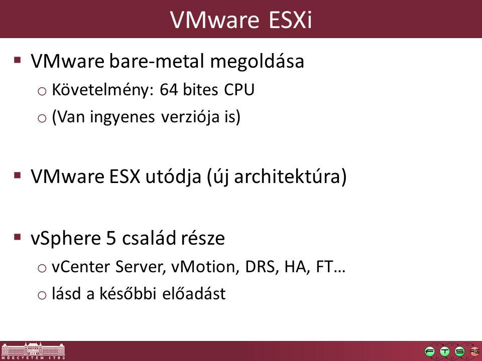 VMware ESXi  VMware bare-metal megoldása o Követelmény: 64 bites CPU o (Van ingyenes verziója is)  VMware ESX utódja (új architektúra)  vSphere 5 c