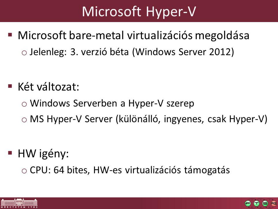 Microsoft Hyper-V  Microsoft bare-metal virtualizációs megoldása o Jelenleg: 3. verzió béta (Windows Server 2012)  Két változat: o Windows Serverben