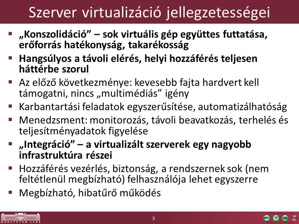 """Szerver virtualizáció jellegzetességei  """"Konszolidáció"""" – sok virtuális gép együttes futtatása, erőforrás hatékonyság, takarékosság  Hangsúlyos a tá"""