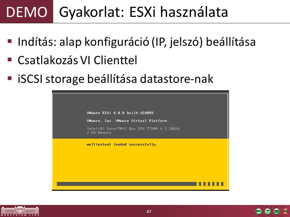 DEMO  Indítás: alap konfiguráció (IP, jelszó) beállítása  Csatlakozás VI Clienttel  iSCSI storage beállítása datastore-nak Gyakorlat: ESXi használa