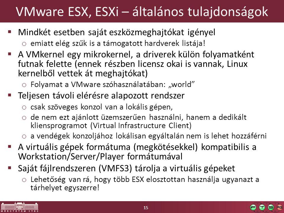 VMware ESX, ESXi – általános tulajdonságok  Mindkét esetben saját eszközmeghajtókat igényel o emiatt elég szűk is a támogatott hardverek listája!  A